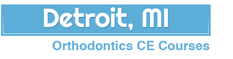 Detroit Michigan Orthodontic Continued Education Courses